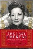 Последняя императрица. Мадам Чан Кайши и рождение современного Китая